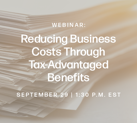 Special Edition: Reducing Business Costs Through Tax-Advantaged Benefits